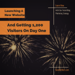 How I Launched A New Website And Received 1,200 Visitors Day One