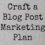 How To Craft a Blog Post Marketing Plan