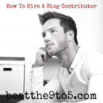 The Key To Hiring A Contributor For Your Blog